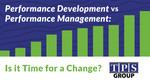 Performance Development vs Performance Management: Is it Time for a Change?