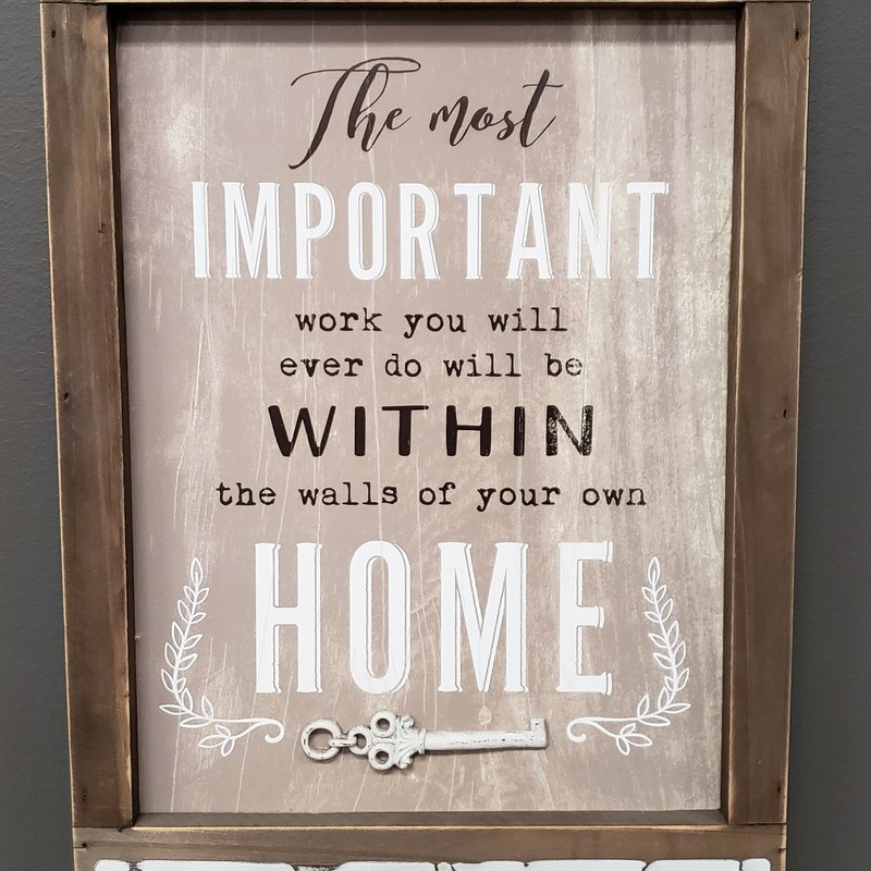 """Home Within Your Wall Sign""<br />   ""Important Work And Home Sign""<br /> This is a sign every ""FAMILY"" should have. This sign would make an amazing gift for your special someone.<br /> The most important thing you will ever do in life is within the walls of your home sweet home!!  We only have 3 of them so call to reserve your today.<br />       Size 16""tall X 11"" wide.            $18.00"