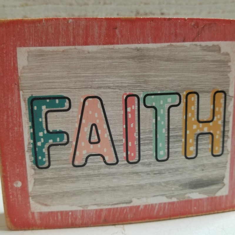 Faith Shelf Sitter. 4 x 5 sign to sit on your desk, shelf or anywhere.