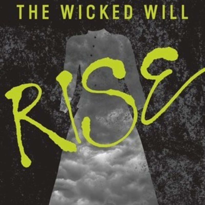 The Wicked Will Rise.