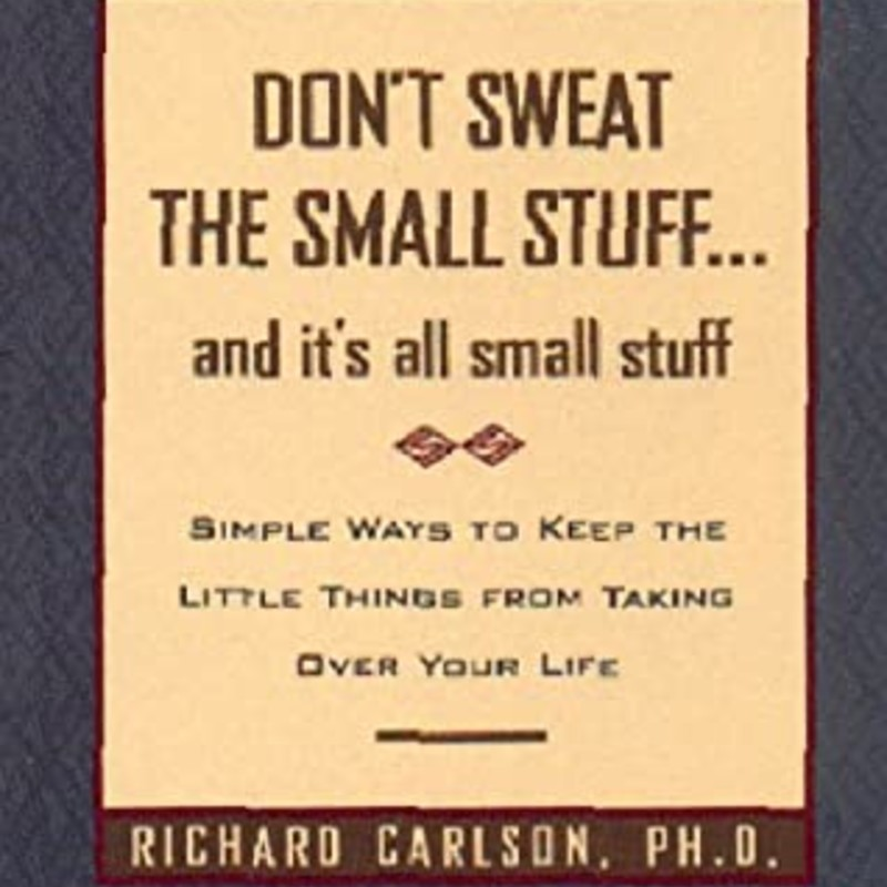 Dont Sweat The Small Stuf.