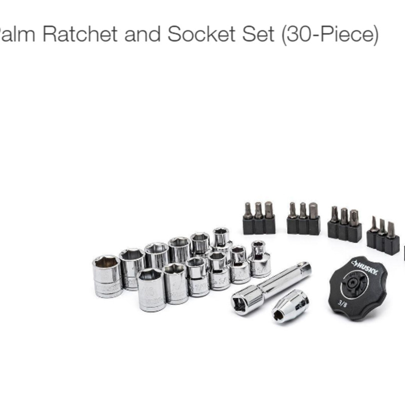 Palm Ratchet Set, Husky, Size: 30pc<br /> Includes 12 sockets, 17 accessory, & 1 ratchet<br /> 72-tooth Palm ratchet provides 5° arc swing